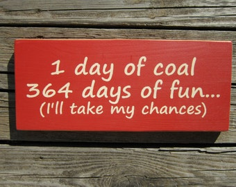 Christmas Wood Sign 1 Day of Coal 364 Days of Fun... (I'll Take My Chances) ON SALE