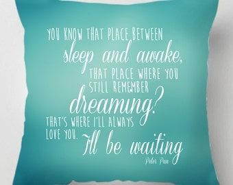 Between sleep and awake Peter pan quote cushion /pillow