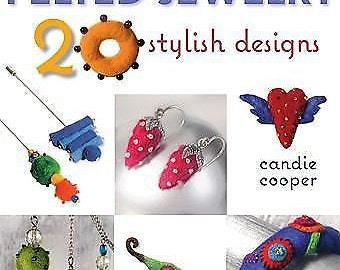 Felted Jewelry : 20 Stylish Designs by Candie Cooper (2010, Paperback)