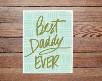 Best Daddy Ever - PRINT