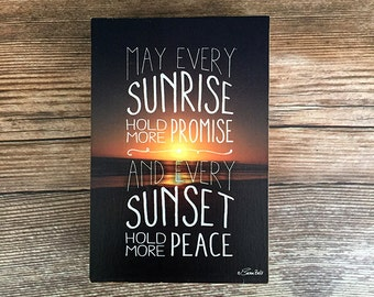 Wood Print Block: May Every Sunrise Hold More Promise and Every Sunset Hold More Peace Inspirational Print