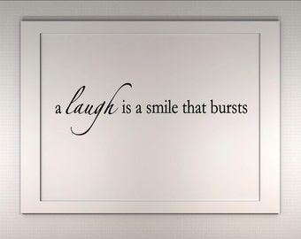A laugh is a smile that bursts - Vinyl Quote Me Wall Art Decals #0749