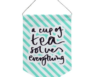 2015 A Cup of Tea Solves Everything Printed Fabric Banner