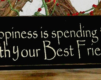 Happiness is spending time with your Best Friend - Primitive Country Painted Wall Sign, Wall Decor, Friendship sign, Friendship gift