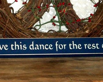 Can I have this dance for the rest of my life - Primitive Country Sign, Shelf Sitter Sign, Anniversary Gift, Wedding Gift, Wedding Decor