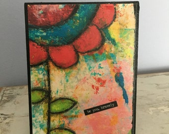 Collage art, mixed media print mounted on wood, Be you bravely,inspirational,flower art