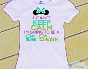 I Can't keep Calm I'm Going to be a Big Sister - Bodysuit or Tshirt - Girl Shirt - Minnie