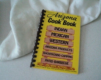 1980s  Arizona Cook Book: A Collection Of More Than 350 Authentic Arizona Recipes Cookbook