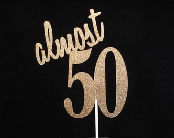 Almost 50 Cake Topper, Almost 50 gold glitter Cake Topper, Almost 50 Birthday Cake Topper, Almost 50 centerpiece