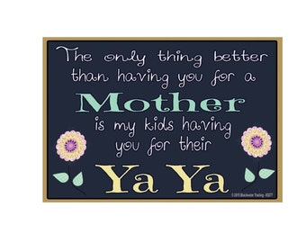 "Only Thing Better Than Having You As a Mother..Ya Ya Sentiment Loving Fridge Refrigerator Magnet 3.5"" X 2.5"""