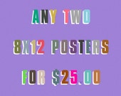 Any two 8x12 inch posters