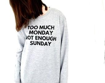 Too Much Monday Not Enough Sunday | Slogan Sweatshirt | Monday Mornings | Monday Blues | Sweatshirt