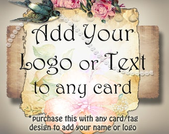 Make it CUSTOM, Add your logo or text to any card or tag