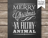 Merry Christmas Ya Filthy Animal -  INSTANT DOWNLOAD - Multiple sizes