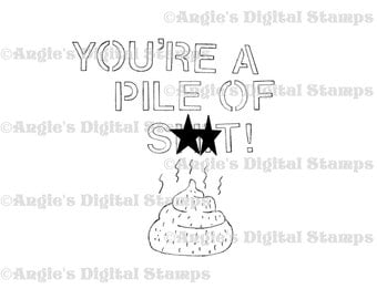 ADULT You're A Pile of S**t Quote Digital Stamp Image