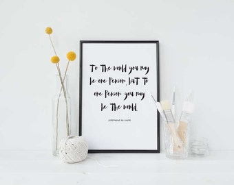 To the world you may be one person : Inspirational Print