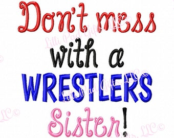 Dont mess with a WRESTLERS Sister - Machine Embroidery Design - 7 Sizes