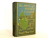 The Spell of French Canada: Quebec, Montreal, Gaspe Peninsula, Monochrome Photographs & Color Illustrations, 1 Map. 1926 First Edition Book