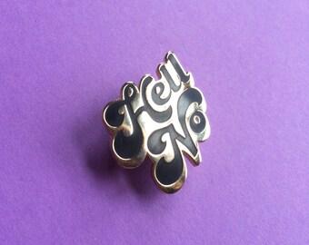 Hell No // 1 inch Cloisonné Hard Enamel Pin
