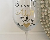 I Can't Adult Today Wine Glass,Wine Glass Sayings,Birthday Gift,Birthday Wine Glass,Funny Quote Cup,Girls Night Out
