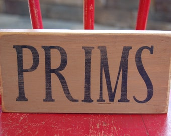 PRIMS...Distressed hand stenciled shelf sitter sign