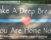 Police, Take A Deep Breath, You Are Home Now, Thin Blue Line, Thin Red Line, Firefighter, Police Officer Gift, Police Wife, Police Decor