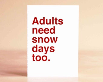 Funny Christmas Card - Funny Holiday Card - Funny Winter Card - Adults need snow days too.