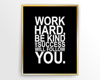 Instant download motivational quote print, printable art, printable, DIY, Work hard, be kind and success will follow you. ( tipo0006)