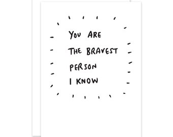 You Are The Bravest Person I Know Card