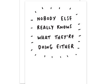Nobody Else Really Knows What They're Doing Either Encouragement Card