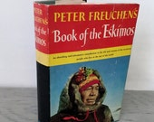 Vintage Anthropology Book - Peter Freuchen's Book of the Eskimos - 1961 - Illustrated - Inuit History
