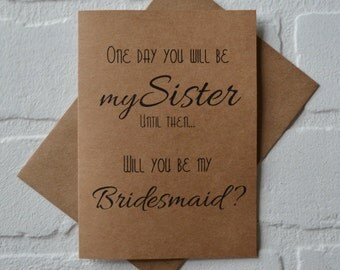 ONE day you will be my Sister bridesmaid CARD Bridesmaid Proposal Card Be My bridesmaid card sister in law card sister to be bridal cards