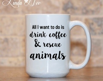 MUG ~ All I want to do is drink coffee and rescue animals, Animal Rescue, Animal Adoption, Adopt a Pet, Pet Adoption Coffee Mug Rescue MPH41