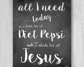 All I need today is a little bit of Diet Pepsi and a Whole Lot of JESUS PRINTABLE Art Christian Gift Chalkboard Printable File Download