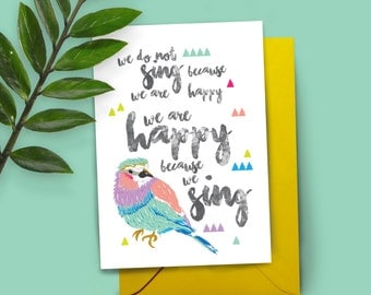 We Do Not Sing Because We Are Happy We Are Happy Because We Sing A5 greeting card
