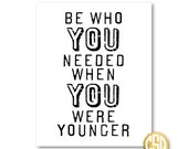 Be who you needed when you were younger - Print - 8.5x11