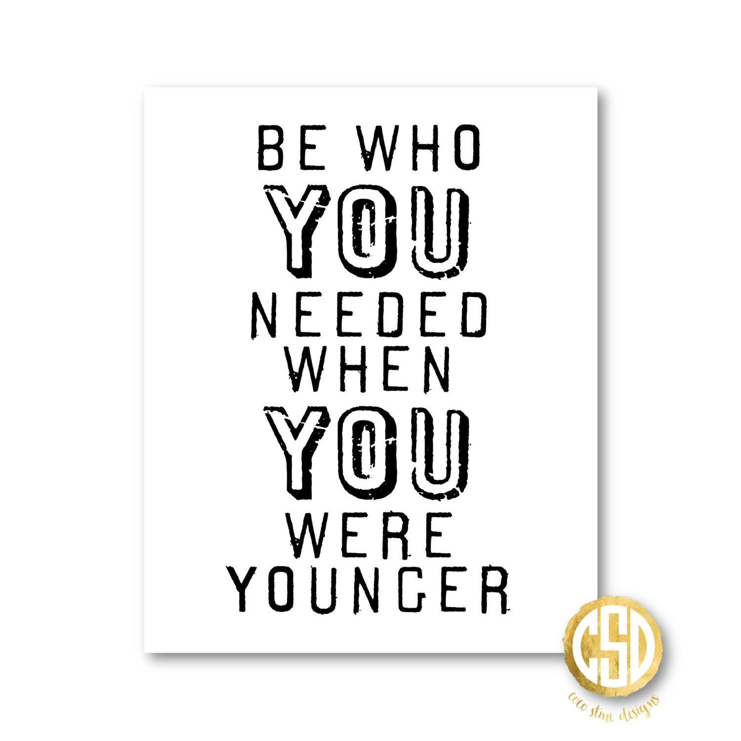 Be Who You Needed When You Were Younger Print By