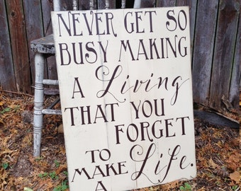 Never get so busy making a Living that you forget to make a Life Rustic Distressed Wood Pallet style Sign 18x24