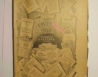 April 21, 1900 The Living Age Magazine By E. Little  ,has over 50 pages of Great Information No. 2911