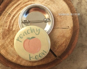"1.25"" Peachy Keen Pinback Button - badge - brooch"
