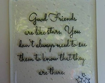 Fused Glass Plaque - Good Friends Quote