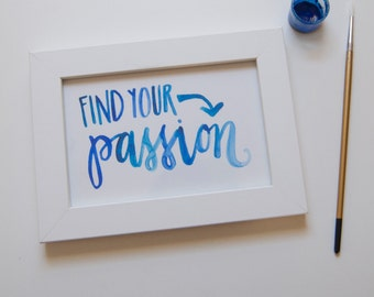 Find Your Passion calligraphy quote, 4x6