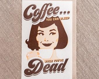 Coffee, Sleep When You're Dead