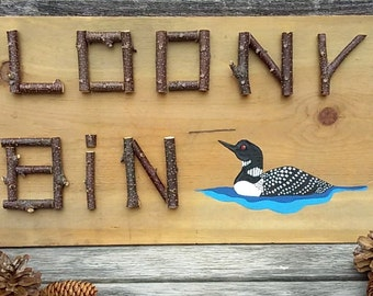 LOONY BIN - Rustic Wood Sign, Twig Lettering, Hand Painted Loon, Humorous Sign, Rustic Home, Camp, Cabin, Cottage, Lake House, Office Decor