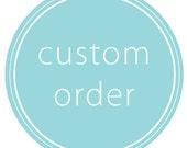 Custom order for  Deborah Robinson