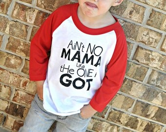 Ain't no Mama like the one I got, kids screenprint tee, toddler shirt, hipster tee, cute kids shirt, cute baby tee, 3/4 sleeve raglan tshirt