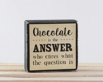 CHOCOLATE is the ANSWER - who cares what the question is - Wood Block