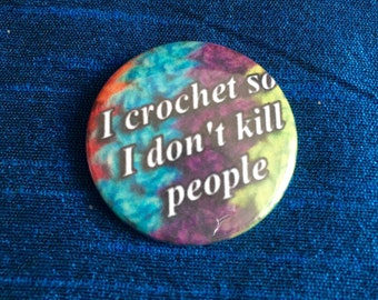 I crochet so I don't kill people 25mm pin badge
