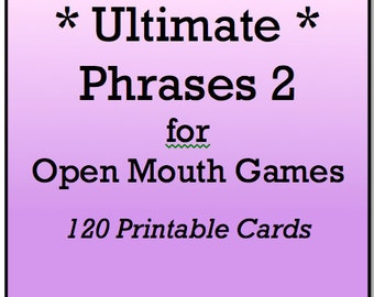 Mouth Game Phrases - ULTIMATE GAME PHRASES 2 for Watch Ya Mouth and Open Mouth Games - 120 Printable Phrase Cards