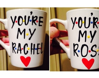 F•R•I•E•N•D•S Mug- You're my Rachel- You're My Ross- Ill be there for you mug How you doin- You're my lobster -  friends- funny valenti